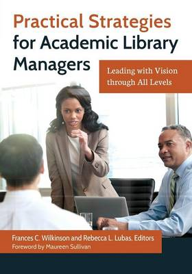 Practical Strategies for Academic Library Managers: Leading with Vision through All Levels (Paperback)
