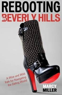 Rebooting in Beverly Hills: A Wise and Wild Path for Navigating the Dating World (Hardback)