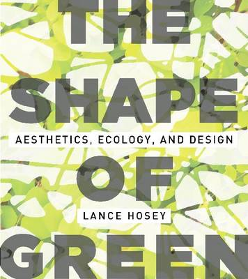 The Shape of Green: Aesthetics, Ecology, and Design (Paperback)