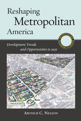 Reshaping Metropolitan America: Development Trends and Opportunities to 2030 (Paperback)