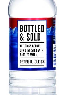 Bottled and Sold: The Story Behind Our Obsession with Bottled Water (Paperback)