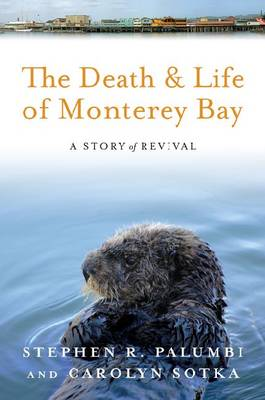The Death and Life of Monterey Bay: A Story of Revival (Paperback)