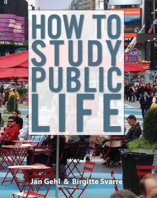 How to Study Public Life: Methods in Urban Design (Hardback)