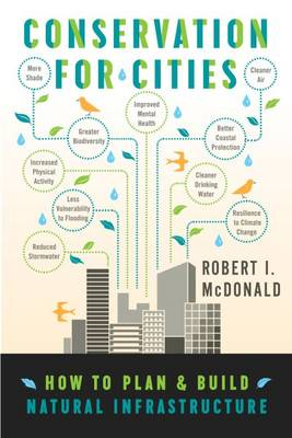 Conservation for Cities: How to Plan & Build Natural Infrastructure (Hardback)
