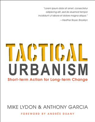 Tactical Urbanism: Short-term Action for Long-term Change (Paperback)