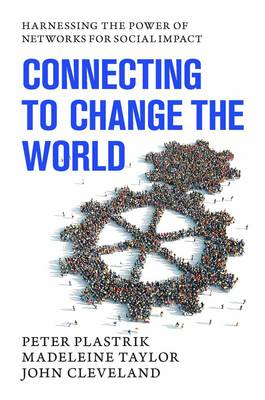 Connecting to Change the World: Harnessing the Power of Networks for Social Impact (Hardback)