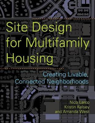 Site Design for Multifamily Housing: Creating Livable, Connected Neighborhoods (Paperback)