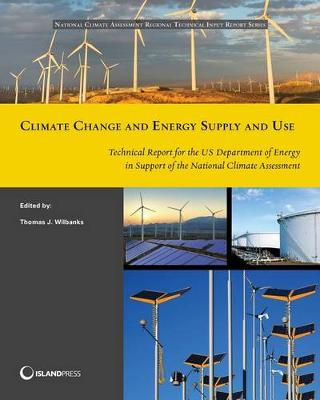 Climate Change and Energy Supply and Use: Technical Report for the U.S. Department of Energy in Support of the National Climate Assessment (Paperback)