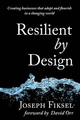 Resilient by Design: Creating Businesses That Adapt and Flourish in a Changing World (Hardback)