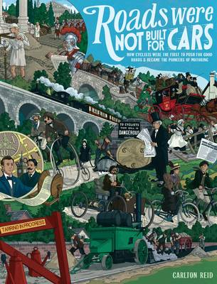 Roads Were Not Built for Cars: How cyclists were the first to push for good roads & became the pioneers of motoring (Paperback)
