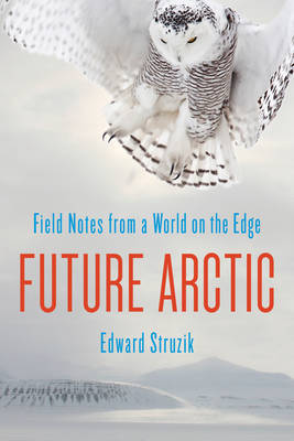 Future Arctic: Field Notes from a World on the Edge (Paperback)