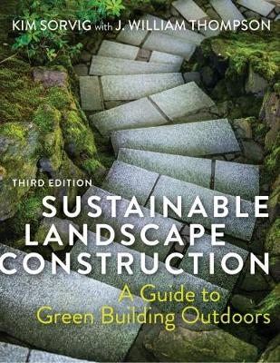 Sustainable Landscape Construction, Third Edition: A Guide to Green Building Outdoors (Hardback)
