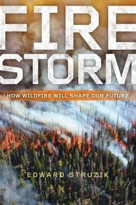 Firestorm: How Wildfire Will Shape Our Future (Hardback)