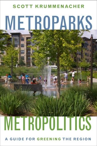 Metroparks, Metropolitics: A Guide for Greening the Region (Hardback)
