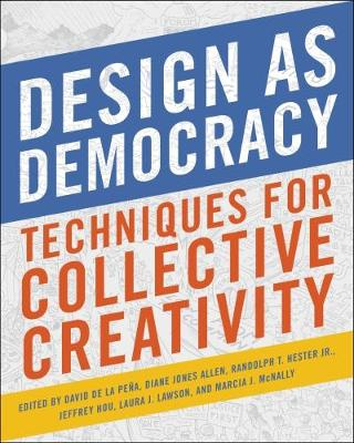 Design as Democracy: Techniques for Collective Creativity (Paperback)