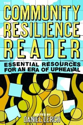 The Community Resilience Reader: Essential Resources for an Era of Upheaval (Paperback)