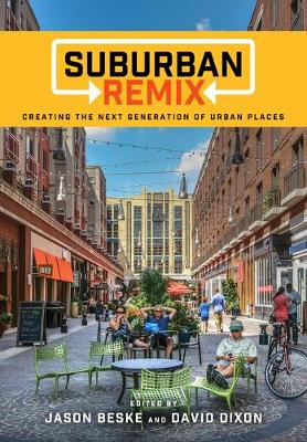 Suburban Remix: Creating the Next Generation of Urban Places (Paperback)