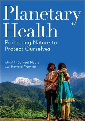 Planetary Health: Protecting Nature to Protect Ourselves (Paperback)