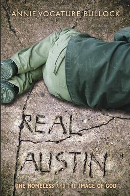 Real Austin: The Homeless and the Image of God (Paperback)