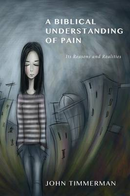 A Biblical Understanding of Pain: Its Reasons and Realities (Paperback)