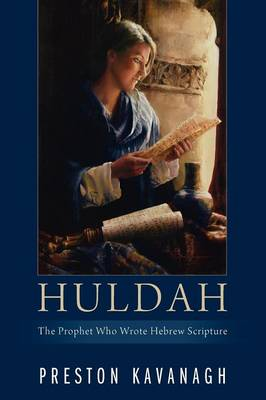 Huldah: The Prophet Who Wrote Hebrew Scripture (Paperback)