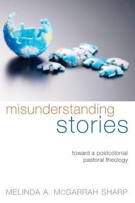 Misunderstanding Stories: Toward a Postcolonial Pastoral Theology (Paperback)