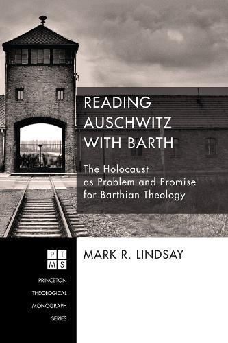 Reading Auschwitz with Barth: The Holocaust as Problem and Promise for Barthian Theology (Paperback)