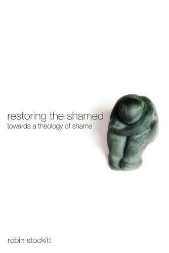 Restoring the Shamed: Towards a Theology of Shame (Paperback)