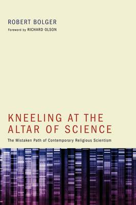 Kneeling at the Altar of Science: The Mistaken Path of Contemporary Religious Scientism (Paperback)