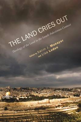 The Land Cries Out: Theology of the Land in the Israeli-Palestinian Context (Paperback)