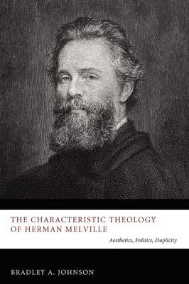 Characteristic Theology of Herman Melville: Aesthetics, Politics, Duplicity (Paperback)