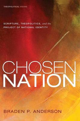 Chosen Nation: Scripture, Theopolitics, and the Project of National Identity (Paperback)