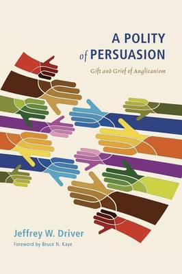 A Polity of Persuasion: Gift and Grief of Anglicanism (Paperback)