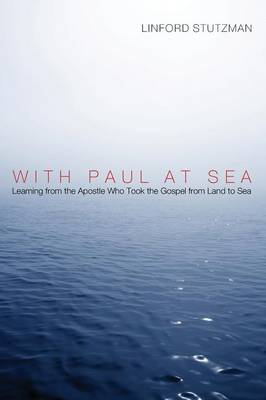 With Paul at Sea: Learning from the Apostle Who Took the Gospel from Land to Sea (Paperback)
