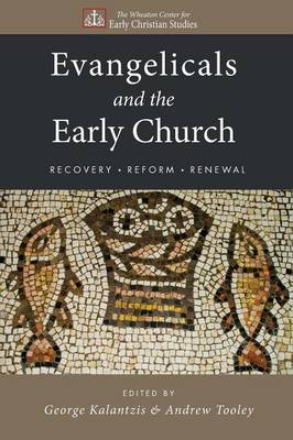 Evangelicals and the Early Church: Recovery, Reform, Renewal - Wheaton Center for Early Christian Studies (Paperback)