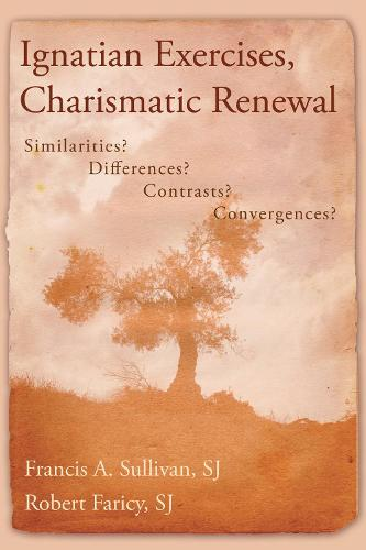 Ignatian Exercises, Charismatic Renewal: Similarities? Differences? Contrasts? Convergences? (Paperback)