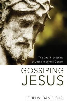Gossiping Jesus: The Oral Processing of Jesus in John's Gospel (Paperback)