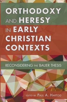 Orthodoxy and Heresy in Early Christian Contexts (Paperback)
