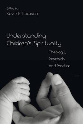 Understanding Children's Spirituality: Theology, Research, and Practice (Paperback)