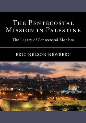 The Pentecostal Mission in Palestine: The Legacy of Pentecostal Zionism (Paperback)