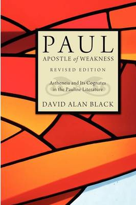 Paul, Apostle of Weakness: Astheneia and Its Cognates in the Pauline Literature (Paperback)