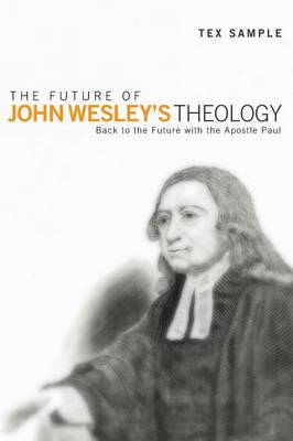 The Future of John Wesley's Theology (Paperback)