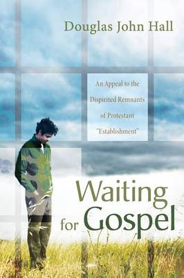 """Waiting for Gospel: An Appeal to the Dispirited Remnants of Protestant """"Establishment"""" (Paperback)"""