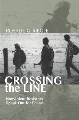 Crossing the Line: Nonviolent Resisters Speak Out for Peace (Paperback)