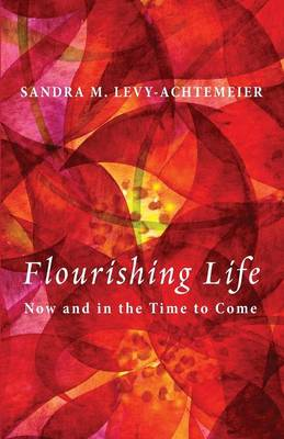 Flourishing Life: Now and in the Time to Come (Paperback)