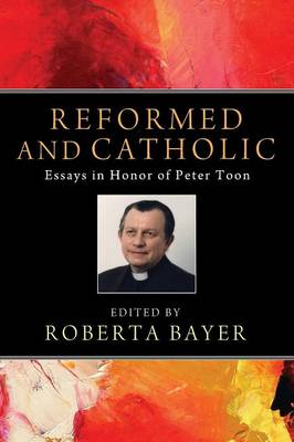 Reformed and Catholic: Essays in Honor of Peter Toon (Paperback)