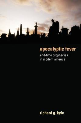Apocalyptic Fever: End-Time Prophecies in Modern America (Paperback)