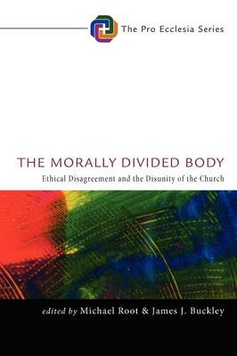 The Morally Divided Body: Ethical Disagreement and the Disunity of the Church (Paperback)