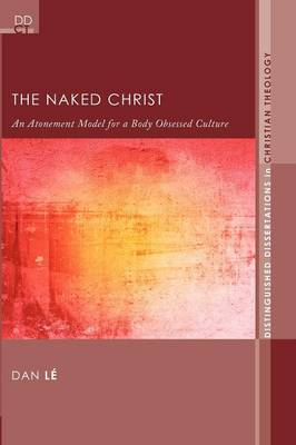 The Naked Christ: An Atonement Model for a Body-Obsessed Culture (Paperback)