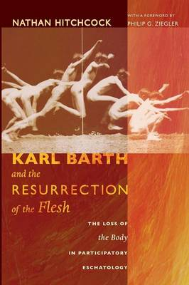 Karl Barth and the Resurrection of the Flesh: The Loss of the Body in Participatory Eschatology (Paperback)